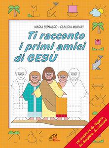 Libro Ti racconto i primi amici di Gesù Nadia Bonaldo