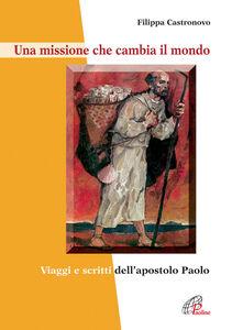 Libro Una missione che cambia il mondo. Viaggi e scritti dell'apostolo Paolo Filippa Castronovo