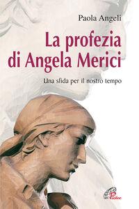 Foto Cover di La profezia di Angela Merici. Una sfida per il nostro tempo, Libro di Paola Angeli, edito da Paoline Editoriale Libri