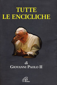 Foto Cover di Tutte le encicliche, Libro di Giovanni Paolo II, edito da Paoline Editoriale Libri
