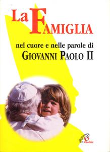 Libro La famiglia nel cuore e nelle parole di Giovanni Paolo II (1994-2004)