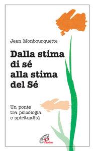 Foto Cover di Dalla stima di sé alla stima del sé. Un ponte tra psicologia e spiritualità, Libro di Jean Monbourquette, edito da Paoline Editoriale Libri