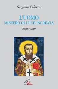 Libro L' uomo mistero di luce increata. Pagine scelte Gregorio Palamas