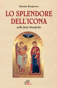 Foto Cover di Lo splendore dell'icona nelle feste liturgiche, Libro di Antonio Bongiorno, edito da Paoline Editoriale Libri