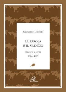 Libro La parola e il silenzio. Discorsi e scritti 1986-1995 Giuseppe Dossetti