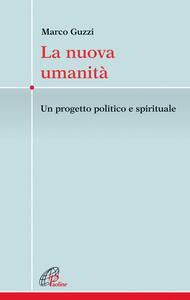 La nuova umanità. Un progetto politico e spirituale