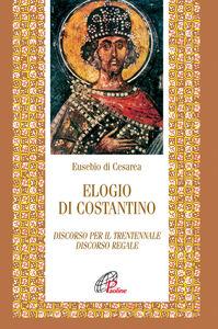 Libro Elogio di Costantino. Discorso per il trentennale. Discorso regale Eusebio di Cesarea