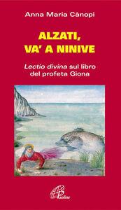 Foto Cover di Alzati e va' a Ninive. Lectio divina sul libro del profeta Giona, Libro di Anna Maria Cànopi, edito da Paoline Editoriale Libri