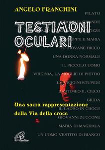 Libro Testimoni oculari. Una sacra rappresentazione della via della croce Angelo Franchini