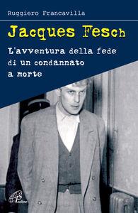 Libro Jacques Fesch. L'avventura della fede di un condannato a morte Ruggiero Francavilla