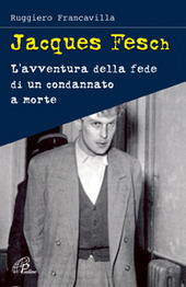 Jacques Fesch. L'avventura della fede di un condannato a morte