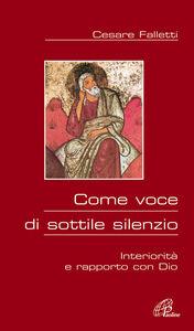 Foto Cover di Come voce di sottile silenzio. Interiorità e rapporto con Dio, Libro di Cesare Falletti, edito da Paoline Editoriale Libri