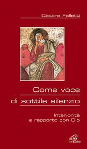 Libro Come voce di sottile silenzio. Interiorità e rapporto con Dio Cesare Falletti