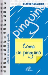 Libro Come un pinguino. Storia di un'amicizia speciale Flavio Maracchia