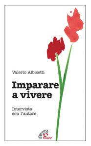 Libro Imparare a vivere. Intervista con l'autore Valerio Albisetti