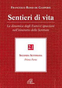 Libro Sentieri di vita. Vol. 2\1: La dinamica degli esercizi ignaziani nell'itinerario delle Scritture. Seconda settimana. Francesco Rossi De Gasperis
