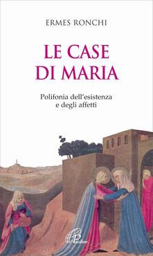 Le case di Maria. Polifonia dellesistenza e degli affetti.pdf