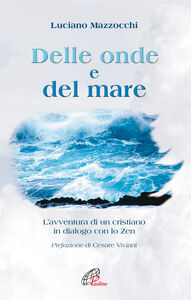 Libro Delle onde e del mare. L'avventura di un cristiano in dialogo con lo zen Luciano Mazzocchi