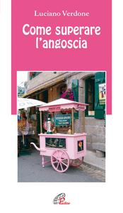 Libro Come superare l'angoscia Luciano Verdone