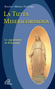 Foto Cover di La tutta misericordiosa, Libro di Angelo M. Tentori, edito da Paoline Editoriale Libri