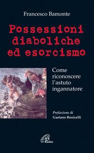 Libro Possessioni diaboliche ed esorcismo. Come riconoscere l'astuto ingannatore Francesco Bamonte