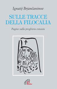 Libro Sulle tracce della filocalia. Pagine sulla preghiera esicasta Ignatij Brjancaninov