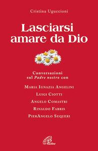 Foto Cover di Lasciarsi amare da Dio. Conversazioni sul Padre nostro, Libro di Cristina Uguccioni, edito da Paoline Editoriale Libri