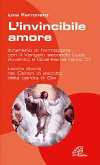 L' L'  invincibile amore. Itinerario di formazione con il Vangelo secondo Luca per Avvento/Natale e Quaresima/Pasqua - Anno C - Farronato Lina - wuz.it