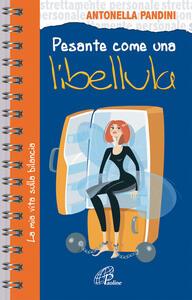 Pesante come una libellula. La mia vita sulla bilancia - Antonella Pandini - copertina
