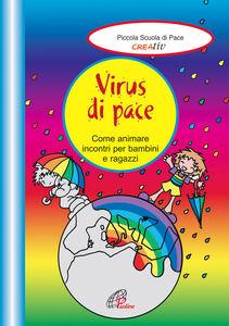 Libro Virus di pace. Come animare incontri per bambini e ragazzi