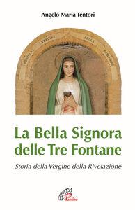 Libro La Bella Signora delle tre fontane. Storia della Vergine della Rivelazione Angelo M. Tentori