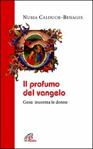 Libro Il profumo del Vangelo Gesù incontra le donne Nuria Calduch Benages