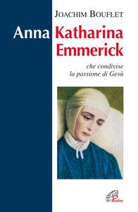 Libro Anna Katharina Emmerick che condivise la passione di Gesù Joachim Bouflet