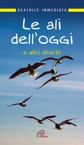 Libro Le ali dell'oggi. E altri shorts Beatrice Immediata