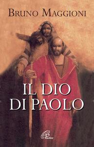 Libro Il Dio di Paolo. Il vangelo della grazia e della libertà Bruno Maggioni