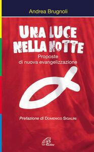 Libro Una luce nella notte. Proposte di nuova evangelizzazione Andrea Brugnoli