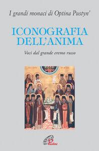 Libro Iconografia dell'anima. Voci dal grande eremo russo. I grandi monaci di Optina Pustyn'