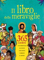 Il libro delle meraviglie. 365 giorni con personaggi e eventi che hanno cambiato il mondo