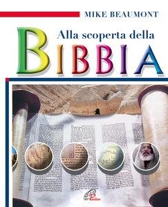 Foto Cover di Alla scoperta della Bibbia, Libro di Mike Beaumont, edito da Paoline Editoriale Libri