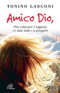 Libro Amico Dio. Per educare i ragazzi - e non solo - a pregare Tonino Lasconi