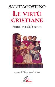 Libro Le virtù cristiane. Antologia di scritti Agostino (sant')