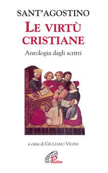 Le virtù cristiane. Antologia di scritti - Agostino (sant') - copertina