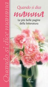 Libro Quando si dice mamma. Le più belle pagine della letteratura Giuseppe Gamberini