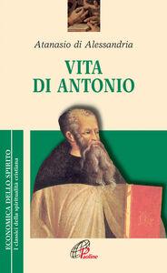 Foto Cover di Vita di Antonio, Libro di Atanasio (sant'), edito da Paoline Editoriale Libri
