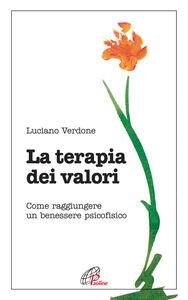 Foto Cover di La terapia dei valori. Come raggiungere un benessere psicofisico, Libro di Luciano Verdone, edito da Paoline Editoriale Libri