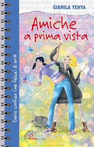 Libro Amiche a prima vista. Diario confuso e felice di un'amicizia Giamila Yehya