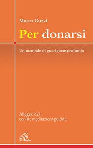 Foto Cover di Per donarsi. Un manuale di guarigione profonda. Con CD Audio, Libro di Marco Guzzi, edito da Paoline Editoriale Libri