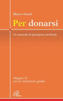 Per donarsi. Un manuale di guarigione profonda. Con CD Audio.pdf