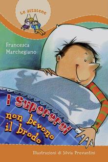 I super-eroi non bevono il brodo. Ediz. illustrata - Francesca Marchegiano - copertina