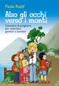 Libro Alzo gli occhi verso i monti. Breve cammino di preghiera per catechisti, genitori, bambini Paola Radif